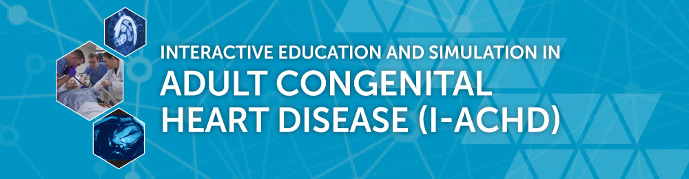 Interactive Education + Simulation in Adult Congenital Heart Disease (I-ACHD) Banner