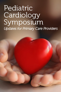Pediatric Cardiology Symposium:  Updates for Primary Care Providers Banner