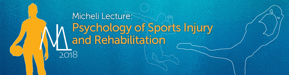 The 2018 Micheli Lecture: Psychology of Sport Injury & Rehabilitation Banner