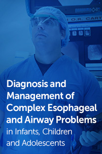 Diagnosis and Management of Complex Esophageal and Airway Problems in Infants, Children and Adolescents Banner