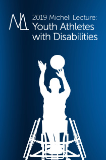 The 2019 Micheli Lecture: Youth Athletes with Disabilities Banner