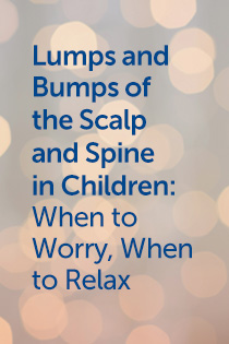 Lumps and Bumps of the Scalp and Spine in Children: When to Worry, When to Relax Banner