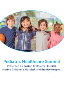 Pediatric Healthcare Summit Presented by Boston Children's Hospital, Hasbro Children's Hospital, and Bradley Hospital Banner