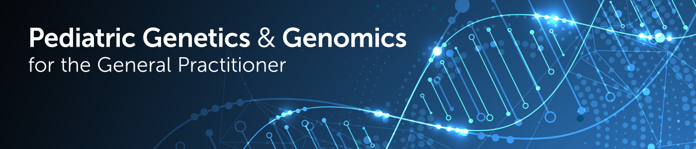 CANCELLED: Pediatric Genetics & Genomics for the General Practitioner Banner