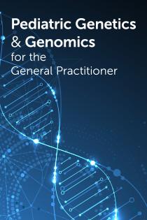Pediatric Genetics & Genomics for the General Practitioner Banner