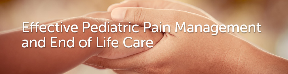 Effective Pediatric Pain Management and End of Life Care Banner