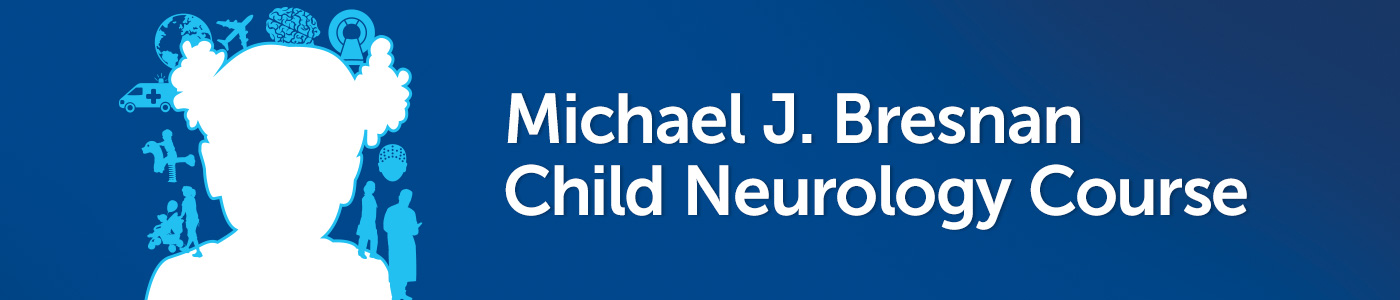 Michael J. Bresnan Child Neurology Course 2020 Banner