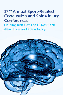 17th Annual Sport-Related Concussion and Spine Injury Conference: Helping Kids Get Their Lives Back After Brain and Spine Injury Banner