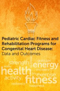 Pediatric Cardiac Fitness and Rehabilitation Programs for Congenital Heart Disease: Data and Outcomes Banner