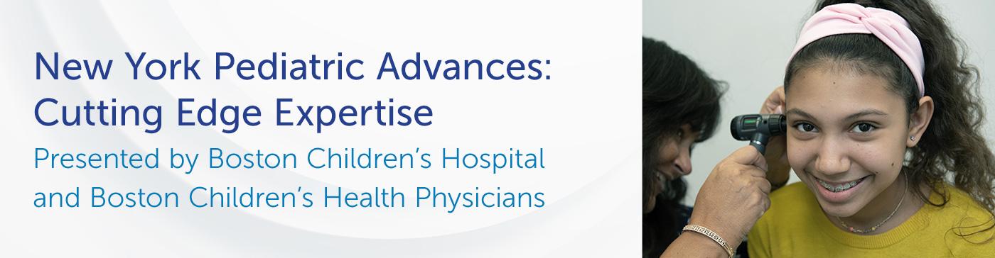 New York Pediatric Advances: Cutting Edge Expertise Presented by Boston Children's Hospital and Boston Children's Health Physicians Banner