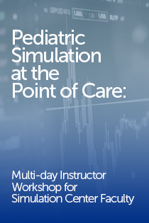 Pediatric Simulation at the Point of Care: Multi-Day Instructor Workshop for Simulation Center (1/21/19-1/23/19) Banner